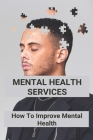 Mental Health Services: How To Improve Mental Health: Article Series Examples Cover Image