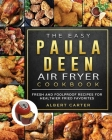 The Easy Paula Deen Air Fryer Cookbook: Fresh and Foolproof Recipes for Healthier Fried Favorites Cover Image