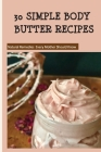 30 Simple Body Butter Recipes - Natural Remedies Every Mother Should Know: Milk And Honey Body Butter Recipe Cover Image