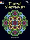 Floral Mandalas Stained Glass Coloring Book (Dover Coloring Books) Cover Image