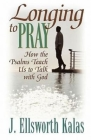 Longing to Pray: How the Psalms Teach Us to Talk with God Cover Image