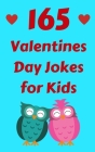 165 Valentines Day Jokes for Kids: The Hilarious Valentine's Day Gift Book for Boys and Girls Cover Image