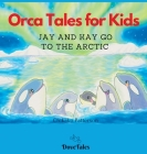 Orca Tales for Kids JAY AND KAY GO TO THE ARCTIC Cover Image