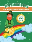 St. Patrick's Day Coloring and Acivity Book: Kids 4-8: Gift Book of Fun Activities for Girls, Boys and Students on St. Patrick's Day Cover Image