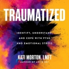 Traumatized Lib/E: Identify, Understand, and Cope with Ptsd and Emotional Stress Cover Image