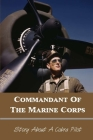 Commandant Of The Marine Corps: Story About A Cobra Pilot: Cobra Helicopter Startup Cover Image