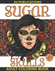 Sugar Skulls Adult Coloring Book: Day of the Dead Skull Art 50 Designs for Anti-Stress Cover Image