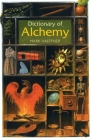 Dictionary of Alchemy: From Maria Prophetessa to Isaac Newton Cover Image