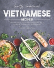 Healthy Traditional Vietnamese Recipes!: Healthy & Savory Vietnamese Dishes that Will Help to Contribute to a Balances Diet for All Ages! Cover Image
