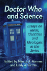 Doctor Who and Science: Essays on Ideas, Identities and Ideologies in the Series Cover Image