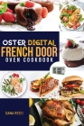 Oster Digital French Door Oven Cookbook: Easy and delicious recipes that anyone can cook. Flavorful meals for everyday cooking. Cover Image
