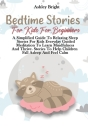 Bedtime Stories For Kids For Beginners: A Simplified Guide To Relaxing Sleep Stories For Kids Everyday Guided Meditation To Learn Mindfulness And Thri Cover Image