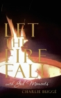 Let the Fire Fall: With God Moments Cover Image