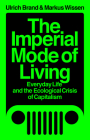 The Imperial Mode of Living: Everyday Life and the Ecological Crisis of Capitalism Cover Image