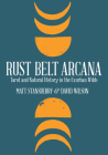 Rust Belt Arcana: Tarot and Natural History in the Exurban Wilds Cover Image