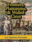Frontiers, Plantations, and Walled Cities: Essays on Society, Culture, and Politics in the Hispanic Caribbean (1800-1945) Cover Image