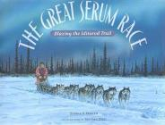 The Great Serum Race: Blazing the Iditarod Trail Cover Image