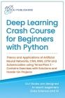 Deep Learning Crash Course for Beginners with Python: Theory and Applications of Artificial Neural Networks, CNN, RNN, LSTM and Autoencoders using Ten Cover Image