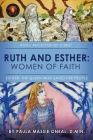 Ruth and Esther: Ruth: Ancestor of Christ Esther: the Queen Who Saved Her People Cover Image