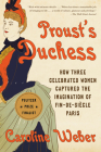 Proust's Duchess: How Three Celebrated Women Captured the Imagination of Fin-de-Siècle Paris Cover Image