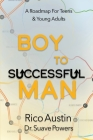 Boy To Successful Man: A Roadmap for Teens & Young Adults Cover Image