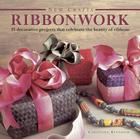 Ribbonwork: 25 Decorative Projects That Celebrate the Beauty of Ribbons (New Crafts) Cover Image