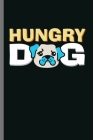 Hungry Dog: For Dogs Puppy Animal Lovers Cute Animal Composition Book Smiley Sayings Funny Vet Tech Veterinarian Animal Rescue Sar Cover Image