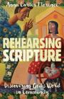 Rehearsing Scripture: Discovering God's Word in Community Cover Image