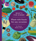 What's for Dinner?: Plant-Rich Feasts for Any Occasion Cover Image
