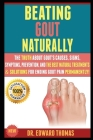 Beating Gout Naturally: The Truth About Gout's Causes, Signs, Symptoms, Prevention, And The Best Natural Treatments & Solutions For Ending Gou Cover Image