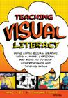 Teaching Visual Literacy: Using Comic Books, Graphic Novels, Anime, Cartoons, and More to Develop Comprehension and Thinking Skills Cover Image