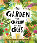The Garden, the Curtain and the Cross: The True Story of Why Jesus Died and Rose Again Cover Image