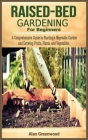 Raised bed gardening for beginners: A Comprehensive Guide to Starting a Vegetable Garden and Growing Fruits, Plants, and Vegetables. Cover Image