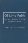 Of Little Faith: The Politics of George W. Bush's Faith-Based Initiatives (Religion and Politics) Cover Image