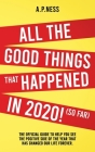 All The Good Things That Happened in 2020 ! (So Far): The Official Guide to Help You See the Positive Side of the Year That Has Changed Our Life Forev Cover Image