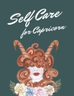 Self Care For Capricorn: Astrology Sign Self Care Wellness Notebook - Activities - Tips - Mental Health - Anxiety - Plan - Wheel - Rejuvenation Cover Image