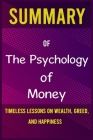 Summary of The Psychology of Money: Timeless lessons on wealth, greed, and happiness Cover Image