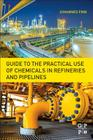 Guide to the Practical Use of Chemicals in Refineries and Pipelines Cover Image