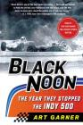 Black Noon: The Year They Stopped the Indy 500 Cover Image