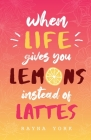 When Life Gives You Lemons Instead Of Lattes Cover Image
