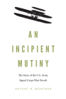 An Incipient Mutiny: The Story of the U.S. Army Signal Corps Pilot Revolt Cover Image