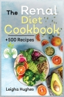 The Renal Diet Cookbook: + 500 Healthy, Easy, and Delicious Recipes Manage Kidney Disease and Avoid Dialysis. Cover Image
