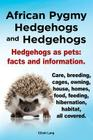 African Pygmy Hedgehogs and Hedgehogs. Hedgehogs as Pets: Facts and Information. Care, Breeding, Cages, Owning, House, Homes, Food, Feeding, Hibernati Cover Image