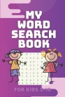 My Word Search Book for Kids 5-10: 12 Fun and Educational Word Search Puzzle Book for Boys and Girls Aged 5 to 10, With Topics: animals, food, ... Ide Cover Image