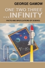 One Two Three . . . Infinity: Facts and Speculations of Science Cover Image