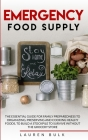 Emergency Food Supply: The Essential Guide for Family Preparedness to Organizing, Preserving and Cooking Healthy Foods, to Build a Stockpile Cover Image