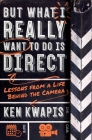 But What I Really Want to Do Is Direct: Lessons from a Life Behind the Camera Cover Image
