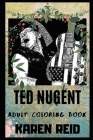 Ted Nugent Adult Coloring Book: Iconic Guitarist and Multiple Awards Winning Songwriter Inspired Coloring Book for Adults Cover Image