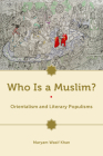 Who Is a Muslim?: Orientalism and Literary Populisms Cover Image