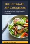 Thе Ultіmаtе AIP Cооkbооk: 120+ Recipes For The Paleo Autoimmune Protocol Diet Cover Image